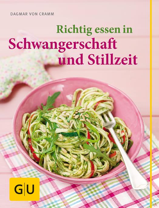 Gesunde Ernährung in der Schwangerschaft: Kochbuch Schwangerschaft & Stillzeit
